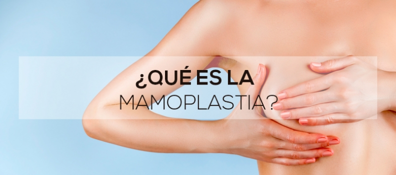 ¿Qué es la mamoplastia?